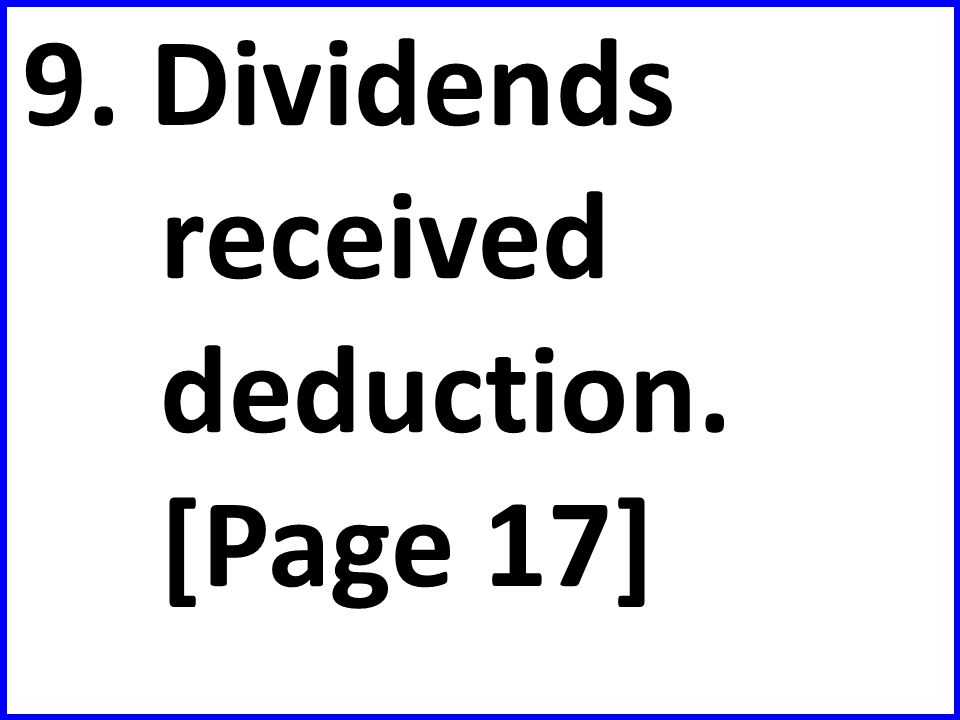 9. Dividends received deduction. [Page 17]